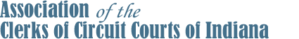 Association of the Clerks of the Circuit Courts of Indiana